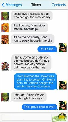 """""""I thought Bruce Wayne just bought Hersheys."""" """"This group chat is over!"""""""