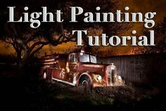 """""""1956 Le France Pumper""""  http://digital-photography-school.com/light-painting-part-one-the-photography/"""
