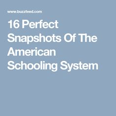 16 Perfect Snapshots Of The American Schooling System