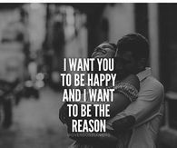 I want you to be happy and I want to be the reason Home Quotes And Sayings, Happy Quotes, Love Quotes, I Want You, Things I Want, Relationship Quotes, Relationships, You Make Me Happy, My Crazy