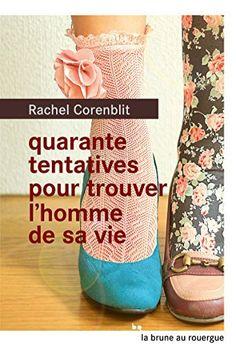 Quarante tentatives pour trouver l'homme de sa vie de Rachel Corenblit, http://www.amazon.fr/dp/B00UBWPC28/ref=cm_sw_r_pi_dp_zjixvb1TFNYVC