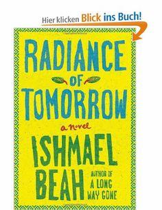 Radiance of Tomorrow: A Novel: Amazon.de: Ishmael Beah: Englische Bücher