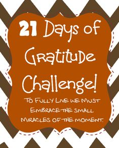 21 days of Gratitude Challenge #kbn Each day from November 1st- 21st and one of our lovely bloggers will walk along side of you in this challenge by sharing an encouraging quote focused on being thankful, gratitude, kindness… They will also share an activity or share their 21 Gratitude moment.