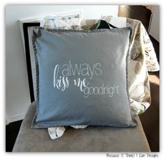 always kiss me goodnight, hand painted, cushion cover, pillow with quote, by: Because (I Think) I Can Designs