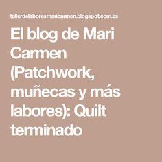 El blog de Mari Carmen (Patchwork, muñecas y más labores): Quilt terminado