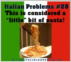 Italians don't understand a little! @Concetta Aires Zimmerman lmao!!!