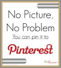 No Picture, No Problem You Can Still Pin it to Pinterest - excellent workaround for those sites tht have nothing 'pinable' (i.e. no images usually) but that you want to keep on pinterest anyway!