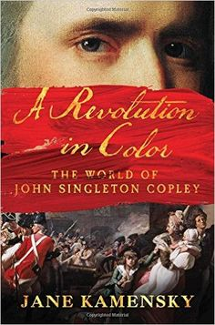 A Revolution In Color :The World Of John Singleton Copley (Jane Kamensky)/ND237.C7 K36 2016/http://catalog.wrlc.org/cgi-bin/Pwebrecon.cgi?BBID=16534303