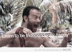 Learn to be independently happy!