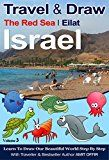 Free Kindle Book -   Travel to Israel: Middle East Books: Travel and Draw The Red Sea: Israel Travel Guide for Kids: Family Travel Activities for Kids (Learning for Kids and Travel the world Book 3)