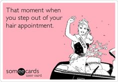 That moment when you step out of your hair appointment. | Confession Ecard | someecards.com