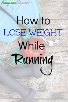Many runners want to lose weight while running.For some, it's a primary objective, while it's a great secondary benefit for others.  Regardless, it's import