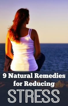 9 Natural Remedies for Reducing Stress - http://healthpositiveinfo.com/natural-remedies-for-reducing-stress.html