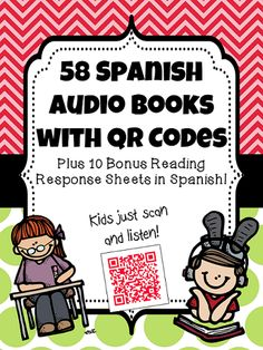 58 Spanish Audio Books with QR codes - easy to scan and listen to stories in Spanish with Ipad, Ipod, or Tablet!  Reading Response sheets included.