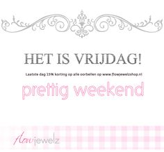 translated: It's friday! Last day 15% off at www.flowjewelzshop.nl Have a nice weekend