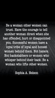 I´ve said it before,and I´ll say it again-strong women build each other up,not tear each other down.