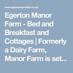 Egerton Manor Farm - Bed and Breakfast and Cottages | Formerly a Dairy Farm, Manor Farm is set in the gently rolling Cheshire countryside with views to the Bickerton Hills with Cottages and Bed & Breakfast, it is an idea location for your holiday or break