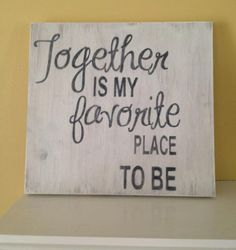 Together is my Favorite Place to Be Custom made hand lettered wooden wall plaque 9x9