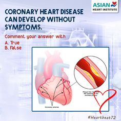 Coronary #Heart #Disease can Develop without symptoms.  A. True B. False  comments with your answers.....