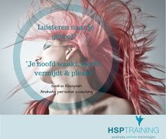 Waarom is het zo lastig voor een HSP om te luisteren naar het gevoel? Je hoofd waakt, werkt, vermijdt & pleast.