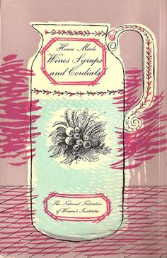 """Women's Institute Book of """"Home Made Wines Syrups and Cordials"""". Introduction by Sir Stephen Tallents. Illustrated by Roger Nicholson, 1954 Make Your Own Wine, How To Make Beer, Bartending Books, Womens Institute, Wine Tasting Notes, Wine Gift Baskets, Cookery Books, Calendar Girls, Cordial"""