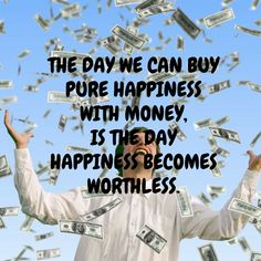 """The day we can buy pure happiness with money is the day happiness becomes worthless."" -Isaac Smith - More at: http://quotespictures.net/22811/the-day-we-can-buy-pure-happiness-with-money-is-the-day-happiness-becomes-worthless-isaac-smith"