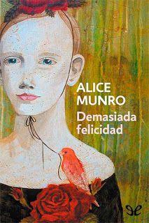 El Rincón de Solita: Books, Colors & Stuff: Reseña: Demasiada Felicidad - Alice Munro
