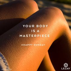 Your body is a masterpiece: Happy Sunday!
