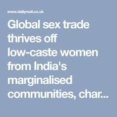 Global sex trade thrives off low-caste women from India's marginalised communities, charity warns Trauma, Charity, India, Women, Women's