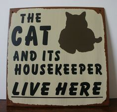 The Cat and Its Housekeeper Live Here Metal Sign Cat Lover Cat People Signs #Signs