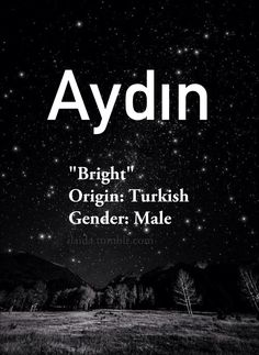 Baby boy name: Aydın. Meaning: Bright. Origin: Turkish.