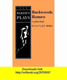 Backwoods Romeo (9780874406726) John Nash, J. C. McMullen , ISBN-10: 0874406722  , ISBN-13: 978-0874406726 ,  , tutorials , pdf , ebook , torrent , downloads , rapidshare , filesonic , hotfile , megaupload , fileserve
