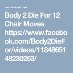 Body 2 Die For 12 Chair Moves  https://www.facebook.com/Body2DieFor/videos/1184865148230263/