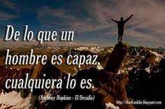 De lo que un hombre es capaz, cualquiera lo es. Anthony Hopkins