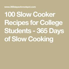 100 Slow Cooker Recipes for College Students - 365 Days of Slow Cooking