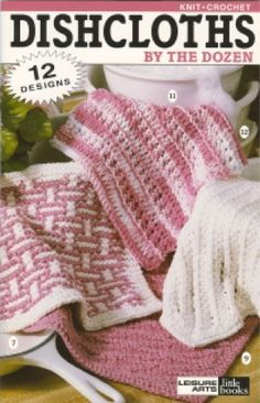 Dishcloths by the Dozen LA75000 - 12 Designs    These 12 knit and crochet designs are perfect for people who know one method and want to learn the other! Dishcloths are small, easy and quick. Beginners will love it!
