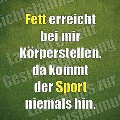 ;-) Fett erreicht bei mir Körperstellen,  da kommt  der Sport niemals hin.