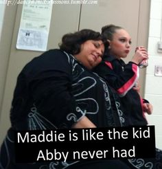 I think I would be scarred if Abby ever tried to make me her child- poor Maddie between Melissa and Abby she will need lots and lots of therapy