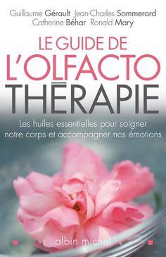 Le Guide de l'Olfactotherapie écrit par: Catherine Béhar, Jean-Charles Sommerard, Guillaume Gérault et Ronald Mary aux editions Albin Michel