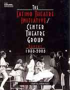The Latino Theatre Initiative/Center Theatre Group papers, 1980-2005 by Chantal Rodriguez (2010)