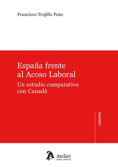 España frente al acoso laboral : un estudio comparativo con Canadá / Francisco Trujillo Pons