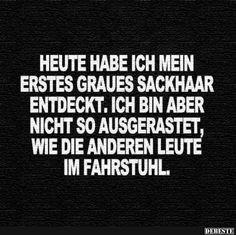 Heute habe ich mein erstes graues Sackhaar entdeckt.. | Lustige Bilder, Sprüche, Witze, echt lustig Best Quotes, Funny Quotes, Life Humor, Let Them Talk, Satire, Wise Words, Feel Good, Fun Facts, Haha