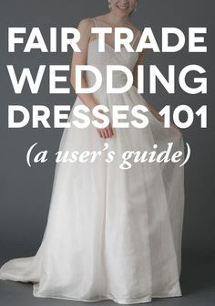 A User's Guide to Fair Trade Wedding Dresses || Tips for Shopping Consciously and Ethically