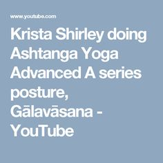 Krista Shirley doing Ashtanga Yoga Advanced A series posture, Gālavāsana - YouTube