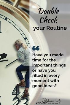 We need to double check our routine that we have made time for the important things, not just good things.