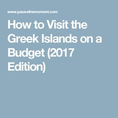 How to Visit the Greek Islands on a Budget (2017 Edition)
