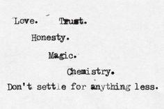 Love. Trust. Honesty. Magic, Chemistry. Don't settle for anything less..