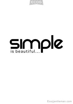"♂ Design Quote - ""Simple is Beautiful"" #ecogentleman"