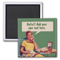 Oh the phone Hello!! Add your , own text here. Fridge Magnets #retro #magnet #bluntcard #funny #snarky #lol