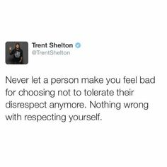 Never let a person make you feel bad for choosing not to tolerate their disrespect anymore. Nothing wrong with respecting yourself.